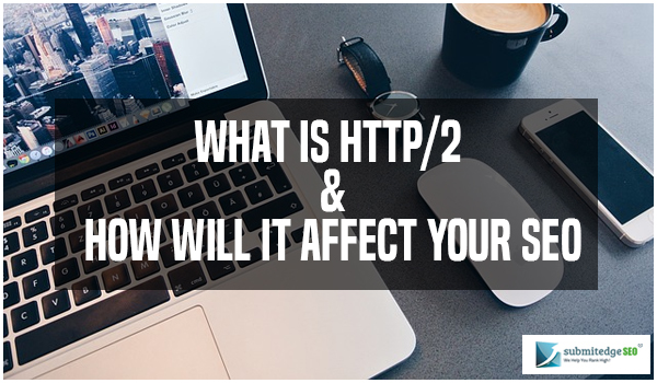 What is HTTP/2 and How Will it Affect Your SEO