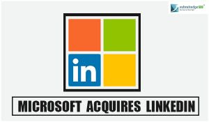 The Acquisition of the Century: Microsoft Acquires LinkedIn