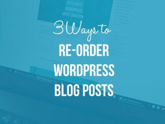 3 Ways to Re-Order WordPress Blog Posts