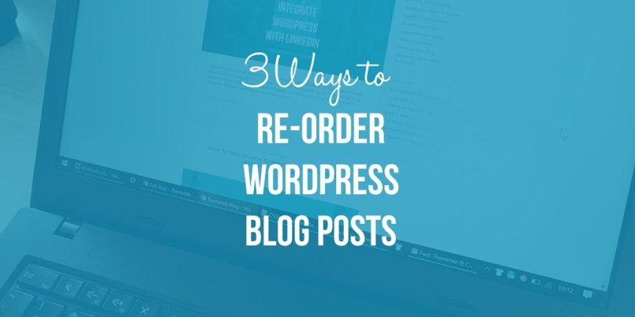 3 Ways to Re-Order WordPress Blog Posts