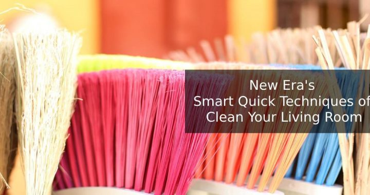 New Era's Smart Quick Techniques of Clean Your Living Room
