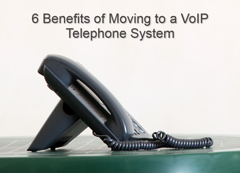 6 Benefits of Moving to a VoIP Telephone System