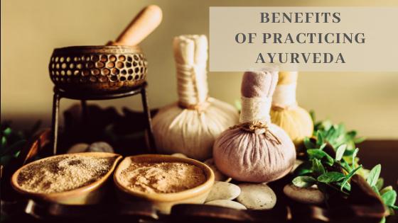 THE BENEFITS OF PRACTICING AYURVEDA
